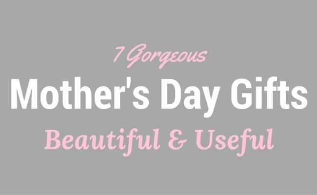 7 Gorgeous Mothers Day Gifts