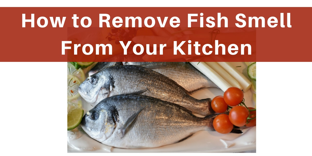 How to Remove Fish Smell from Your Kitchen