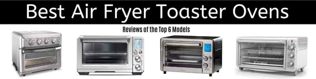 Best Air Fryer Toaster Oven Reviews so you can get the right one for your kitchen